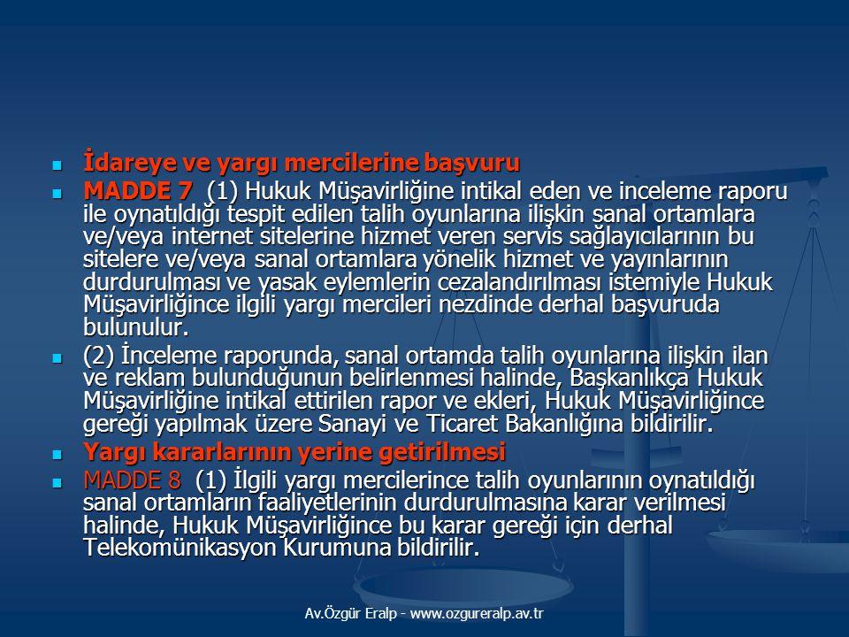 Av.Özgür Eralp - www.ozgureralp.av.tr  İdareye ve yargı mercilerine başvuru  MADDE 7 (1) Hukuk Müşavirliğine intikal eden ve inceleme raporu ile oyn