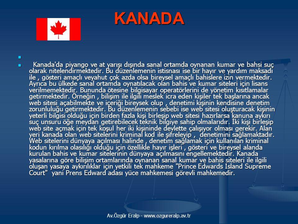 Av.Özgür Eralp - www.ozgureralp.av.tr KANADA   Kanada'da piyango ve at yarışı dışında sanal ortamda oynanan kumar ve bahsi suç olarak nitelendirmekt