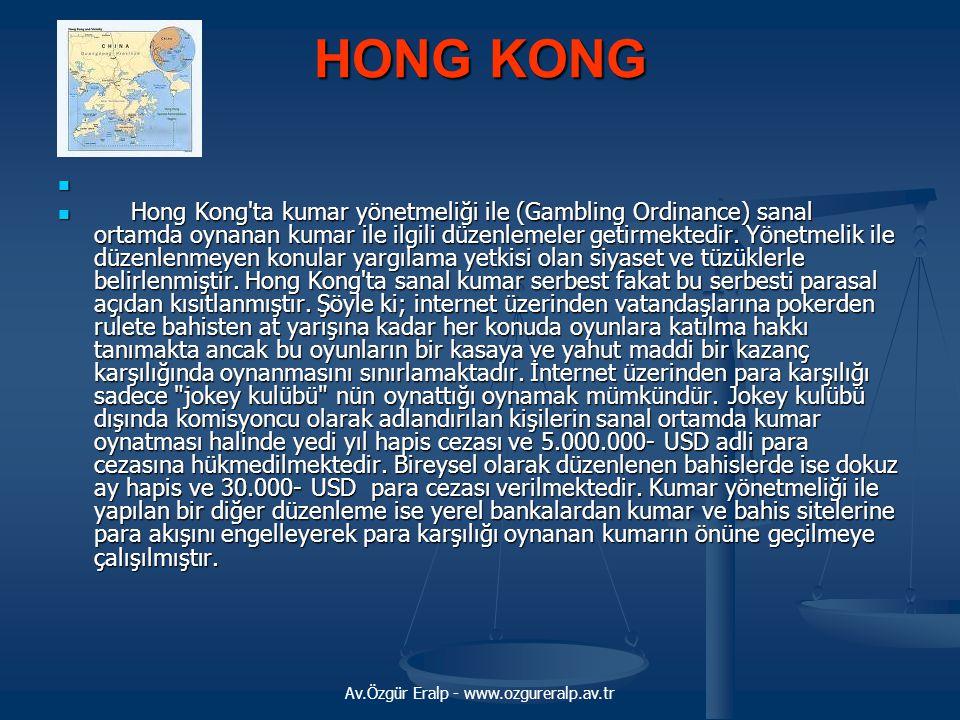 Av.Özgür Eralp - www.ozgureralp.av.tr HONG KONG   Hong Kong'ta kumar yönetmeliği ile (Gambling Ordinance) sanal ortamda oynanan kumar ile ilgili düz