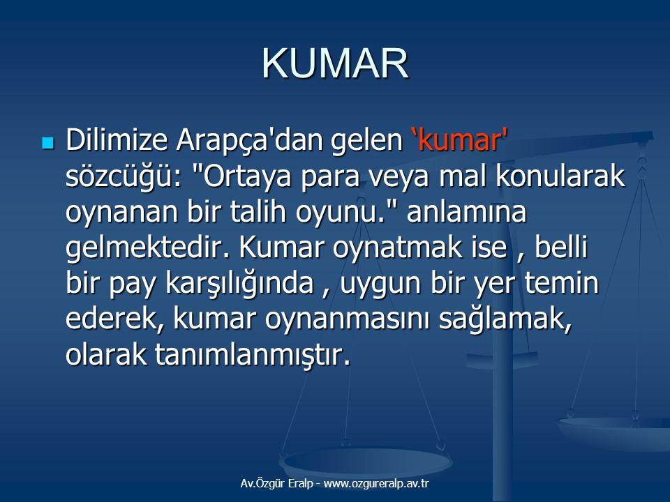 Av.Özgür Eralp - www.ozgureralp.av.tr KUMAR  Dilimize Arapça'dan gelen 'kumar' sözcüğü: