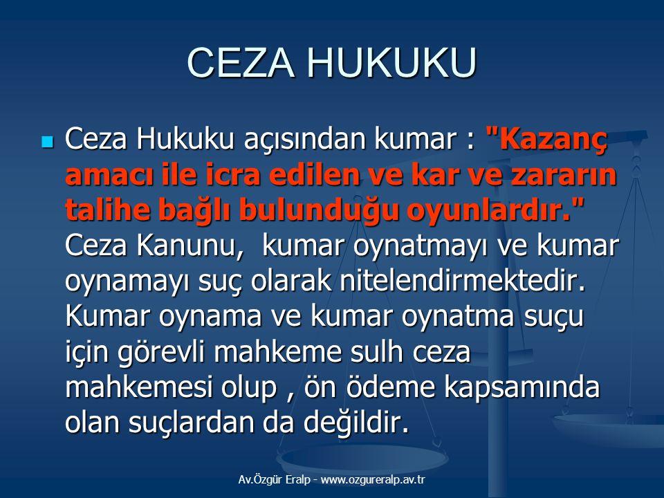 Av.Özgür Eralp - www.ozgureralp.av.tr CEZA HUKUKU  Ceza Hukuku açısından kumar :