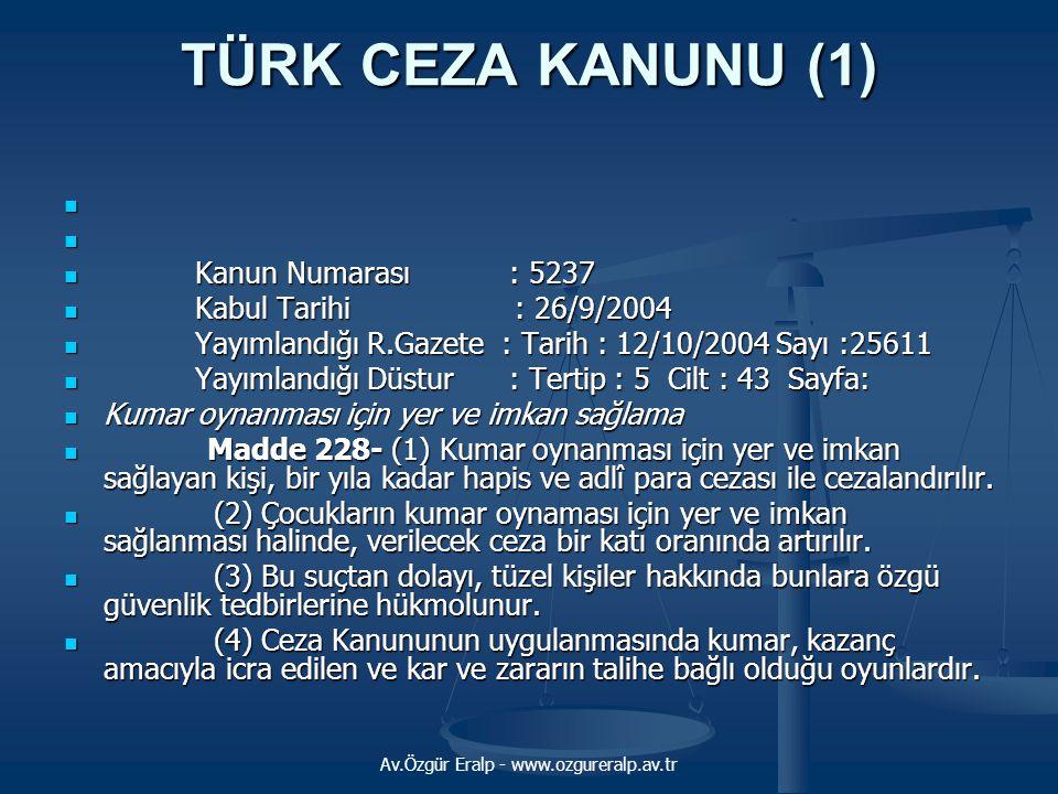 Av.Özgür Eralp - www.ozgureralp.av.tr TÜRK CEZA KANUNU (1)    Kanun Numarası : 5237  Kabul Tarihi : 26/9/2004  Yayımlandığı R.Gazete : Tarih : 12
