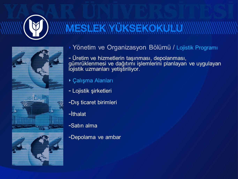‣ Yönetim ve Organizasyon Bölümü / Lojistik Programı  Üretim ve hizmetlerin taşınması, depolanması, gümrüklenmesi ve dağıtımı işlemlerini planlayan v