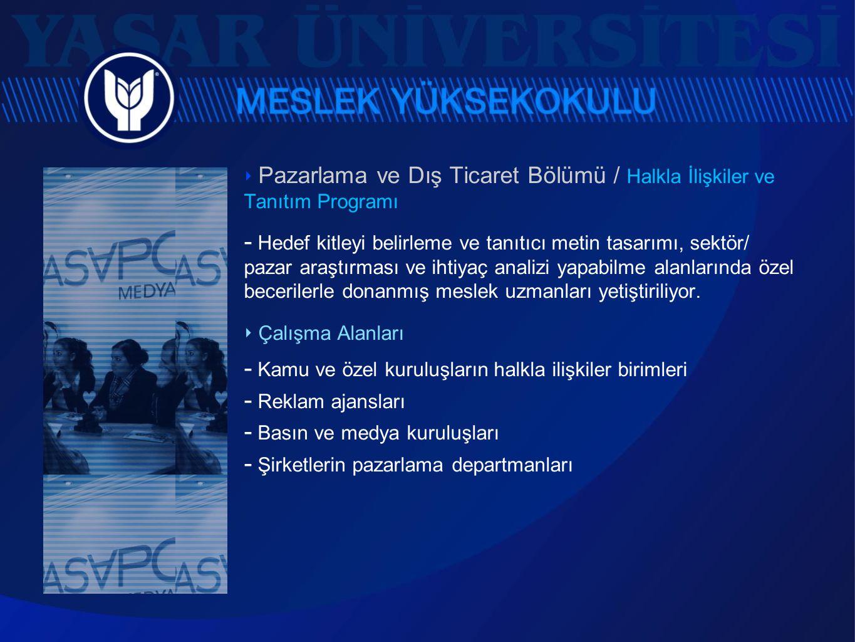 ‣ Pazarlama ve Dış Ticaret Bölümü / Halkla İlişkiler ve Tanıtım Programı  Hedef kitleyi belirleme ve tanıtıcı metin tasarımı, sektör/ pazar araştırma