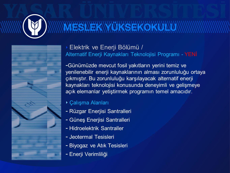 ‣ Elektrik ve Enerji Bölümü / Alternatif Enerji Kaynakları Teknolojisi Programı - YENİ  Günümüzde mevcut fosil yakıtların yerini temiz ve yenilenebil