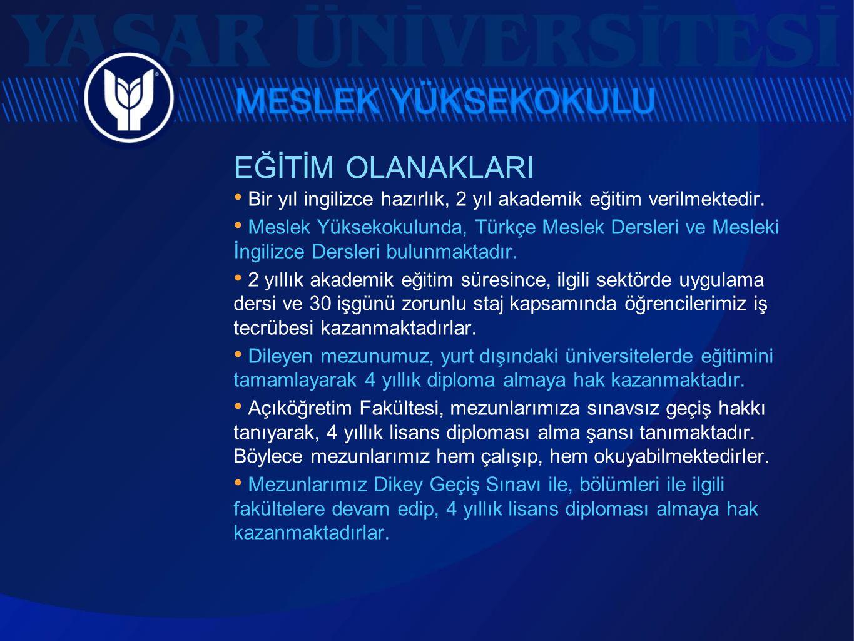 EĞİTİM OLANAKLARI • Bir yıl ingilizce hazırlık, 2 yıl akademik eğitim verilmektedir. • Meslek Yüksekokulunda, Türkçe Meslek Dersleri ve Mesleki İngili