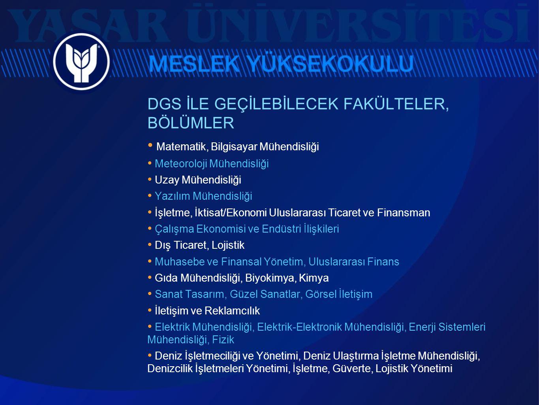 DGS İLE GEÇİLEBİLECEK FAKÜLTELER, BÖLÜMLER • Matematik, Bilgisayar Mühendisliği • Meteoroloji Mühendisliği • Uzay Mühendisliği • Yazılım Mühendisliği
