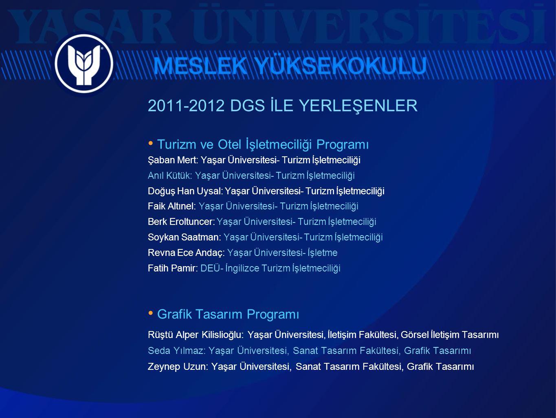 2011-2012 DGS İLE YERLEŞENLER • Turizm ve Otel İşletmeciliği Programı Şaban Mert: Yaşar Üniversitesi- Turizm İşletmeciliği Anıl Kütük: Yaşar Üniversit