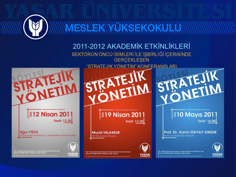 """2011-2012 AKADEMİK ETKİNLİKLERİ SEKTÖRÜN ÖNCÜ İSİMLERİ İLE İŞBİRLİĞİ İÇERiSİNDE GERÇEKLEŞEN """"STRATEJİK YÖNETİM"""" KONFERANSLARI"""