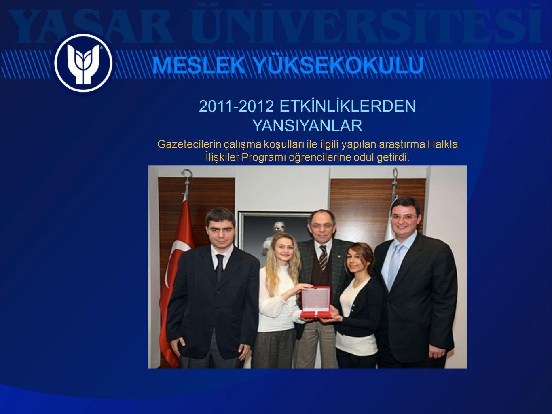 2011-2012 ETKİNLİKLERDEN YANSIYANLAR Gazetecilerin çalışma koşulları ile ilgili yapılan araştırma Halkla İlişkiler Programı öğrencilerine ödül getirdi