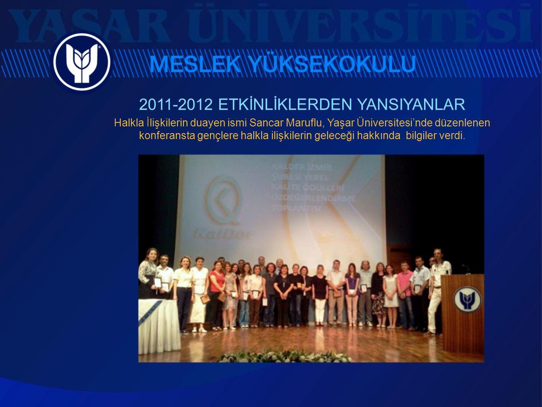 2011-2012 ETKİNLİKLERDEN YANSIYANLAR Halkla İlişkilerin duayen ismi Sancar Maruflu, Yaşar Üniversitesi'nde düzenlenen konferansta gençlere halkla iliş
