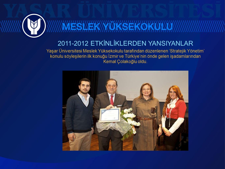 2011-2012 ETKİNLİKLERDEN YANSIYANLAR Yaşar Üniversitesi Meslek Yüksekokulu tarafından düzenlenen 'Stratejik Yönetim' konulu söyleşilerin ilk konuğu İz