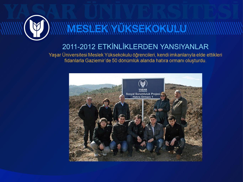 2011-2012 ETKİNLİKLERDEN YANSIYANLAR Yaşar Üniversitesi Meslek Yüksekokulu öğrencileri, kendi imkanlarıyla elde ettikleri fidanlarla Gaziemir'de 50 dö
