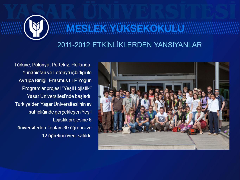 2011-2012 ETKİNLİKLERDEN YANSIYANLAR Türkiye, Polonya, Portekiz, Hollanda, Yunanistan ve Letonya işbirliği ile Avrupa Birliği Erasmus LLP Yoğun Progra