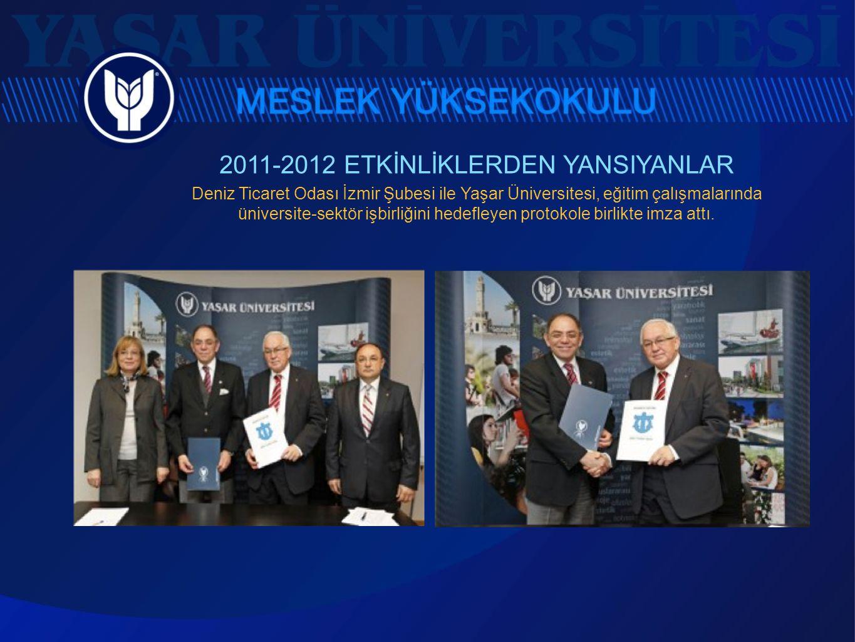 2011-2012 ETKİNLİKLERDEN YANSIYANLAR Deniz Ticaret Odası İzmir Şubesi ile Yaşar Üniversitesi, eğitim çalışmalarında üniversite-sektör işbirliğini hede
