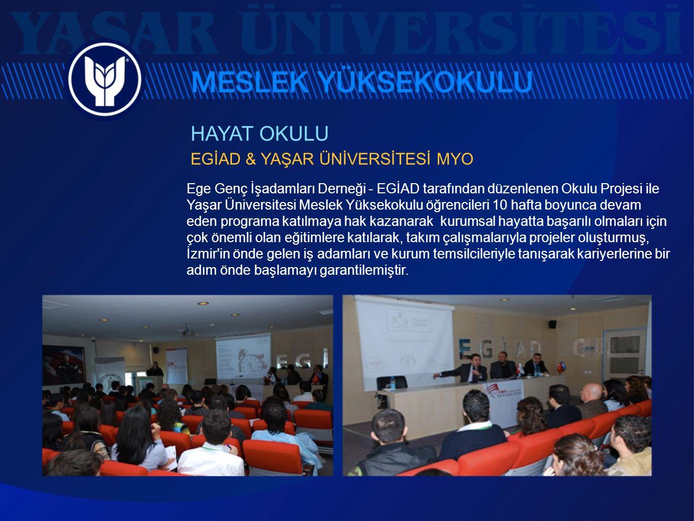 HAYAT OKULU EGİAD & YAŞAR ÜNİVERSİTESİ MYO Ege Genç İşadamları Derneği - EGİAD tarafından düzenlenen Okulu Projesi ile Yaşar Üniversitesi Meslek Yükse