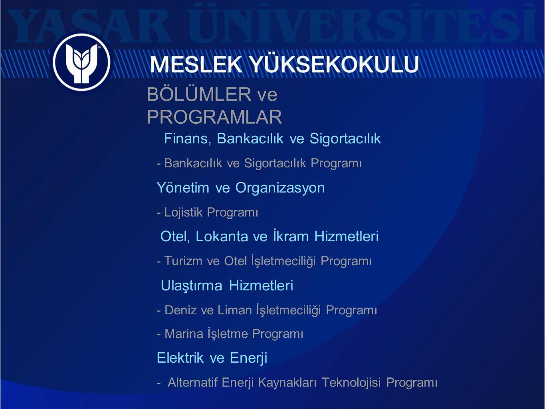 BÖLÜMLER ve PROGRAMLAR Finans, Bankacılık ve Sigortacılık - Bankacılık ve Sigortacılık Programı Yönetim ve Organizasyon - Lojistik Programı Otel, Loka