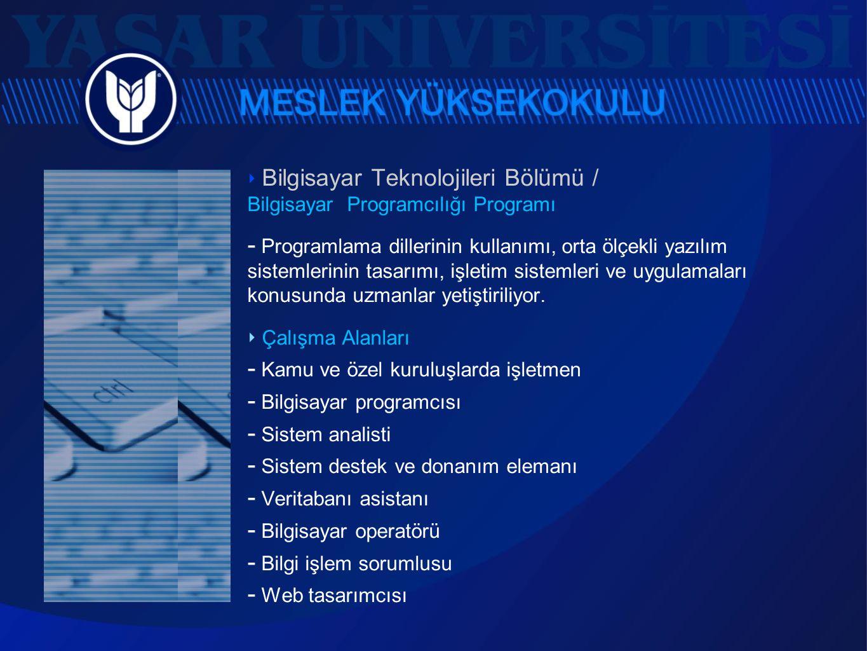 ‣ Bilgisayar Teknolojileri Bölümü / Bilgisayar Programcılığı Programı  Programlama dillerinin kullanımı, orta ölçekli yazılım sistemlerinin tasarımı,