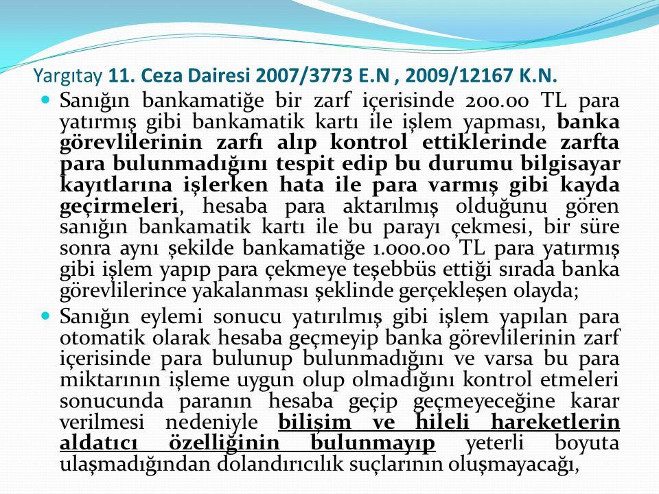 Yargıtay 11. Ceza Dairesi 2007/3773 E.N, 2009/12167 K.N.  Sanığın bankamatiğe bir zarf içerisinde 200.00 TL para yatırmış gibi bankamatik kartı ile i