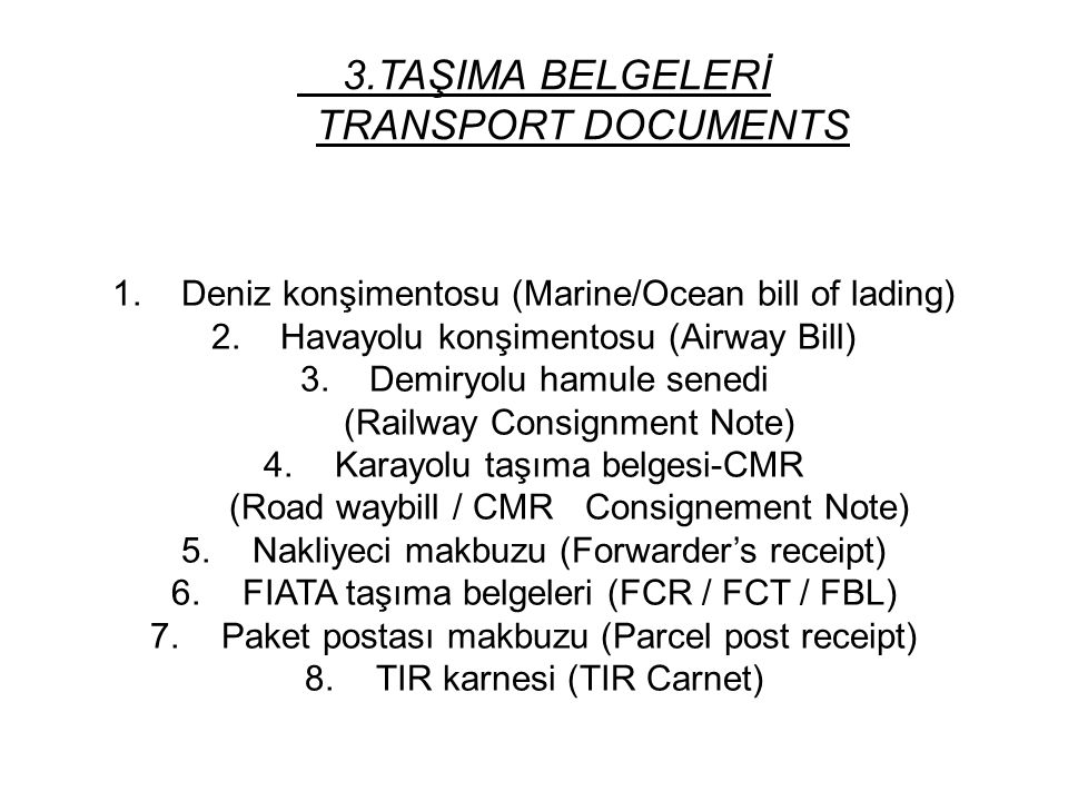 3.TAŞIMA BELGELERİ TRANSPORT DOCUMENTS 1.Deniz konşimentosu (Marine/Ocean bill of lading) 2.