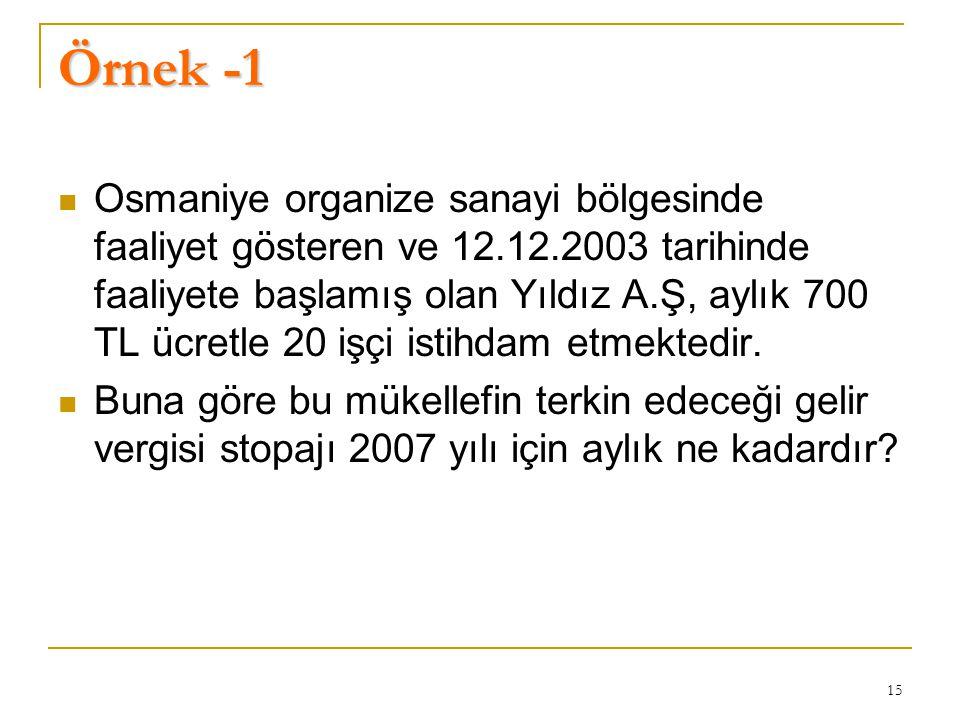 15 Örnek -1  Osmaniye organize sanayi bölgesinde faaliyet gösteren ve 12.12.2003 tarihinde faaliyete başlamış olan Yıldız A.Ş, aylık 700 TL ücretle 20 işçi istihdam etmektedir.