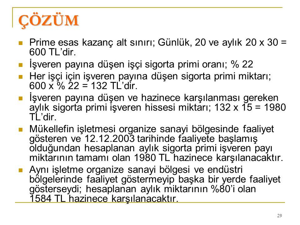 29 ÇÖZÜM  Prime esas kazanç alt sınırı; Günlük, 20 ve aylık 20 x 30 = 600 TL'dir.