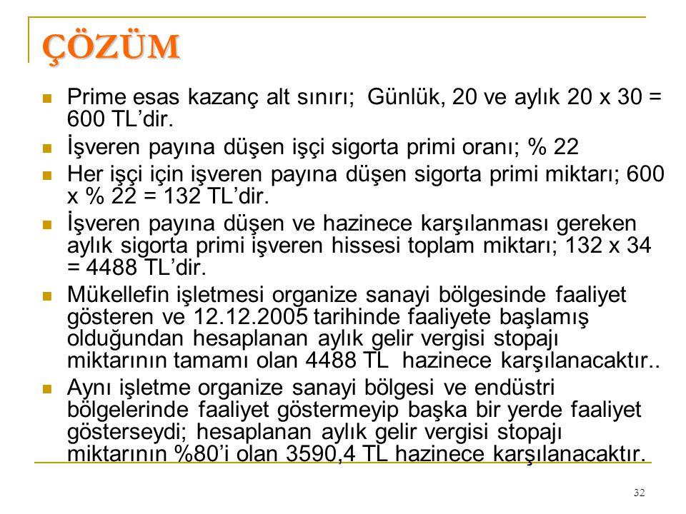 32 ÇÖZÜM  Prime esas kazanç alt sınırı; Günlük, 20 ve aylık 20 x 30 = 600 TL'dir.