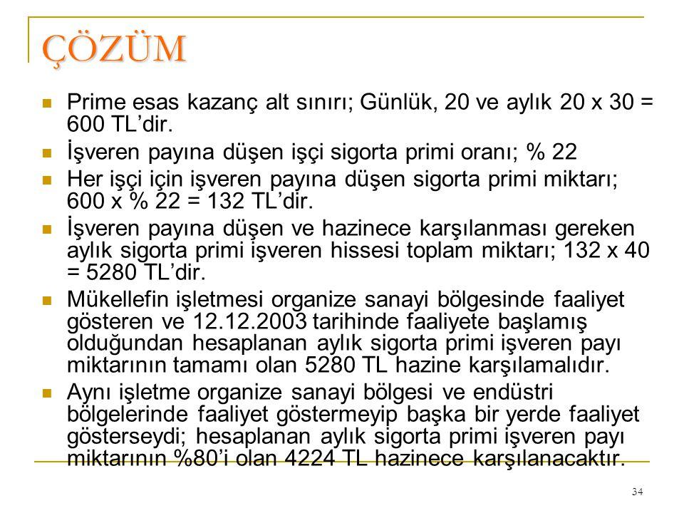 34 ÇÖZÜM  Prime esas kazanç alt sınırı; Günlük, 20 ve aylık 20 x 30 = 600 TL'dir.