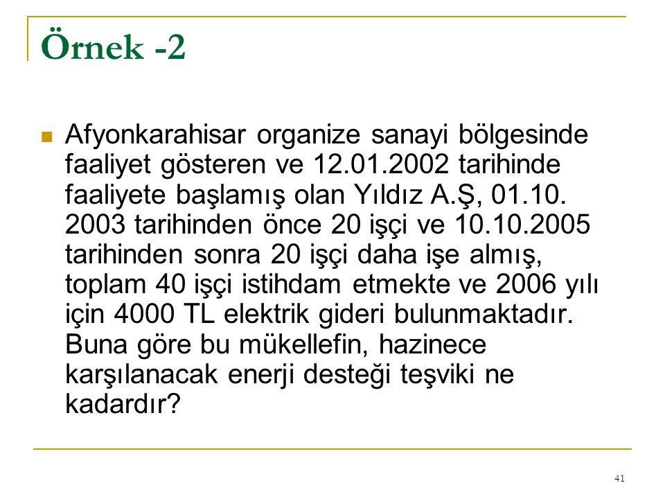 41 Örnek -2  Afyonkarahisar organize sanayi bölgesinde faaliyet gösteren ve 12.01.2002 tarihinde faaliyete başlamış olan Yıldız A.Ş, 01.10.