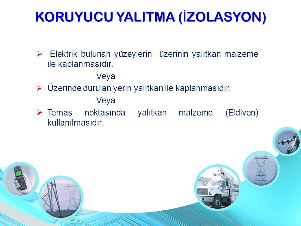 KORUYUCU YALITMA ( İ ZOLASYON)  Elektrik bulunan yüzeylerin üzerinin yalıtkan malzeme ile kaplanmasıdır. Veya  Üzerinde durulan yerin yalıtkan ile k