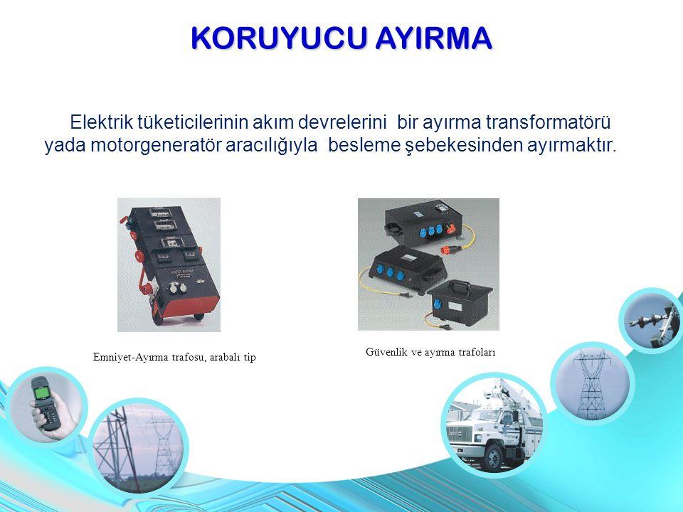 KORUYUCU AYIRMA Elektrik tüketicilerinin akım devrelerini bir ayırma transformatörü yada motorgeneratör aracılığıyla besleme şebekesinden ayırmaktır.