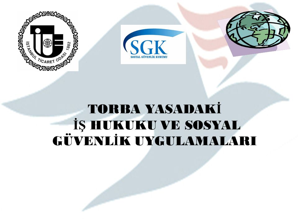 Dr. Resul KURT 09.03.2011 İstanbul TORBA YASADAK İ İŞ HUKUKU VE SOSYAL GÜVENL İ K UYGULAMALARI