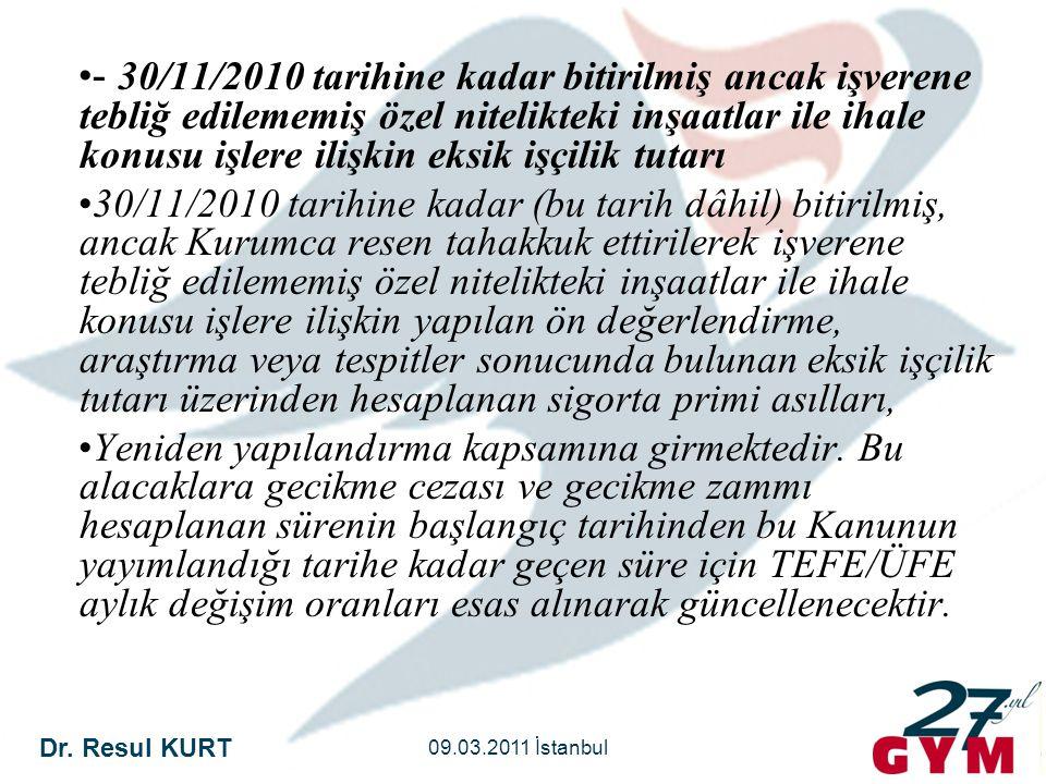 Dr. Resul KURT 09.03.2011 İstanbul •- 30/11/2010 tarihine kadar bitirilmiş ancak işverene tebliğ edilememiş özel nitelikteki inşaatlar ile ihale konus