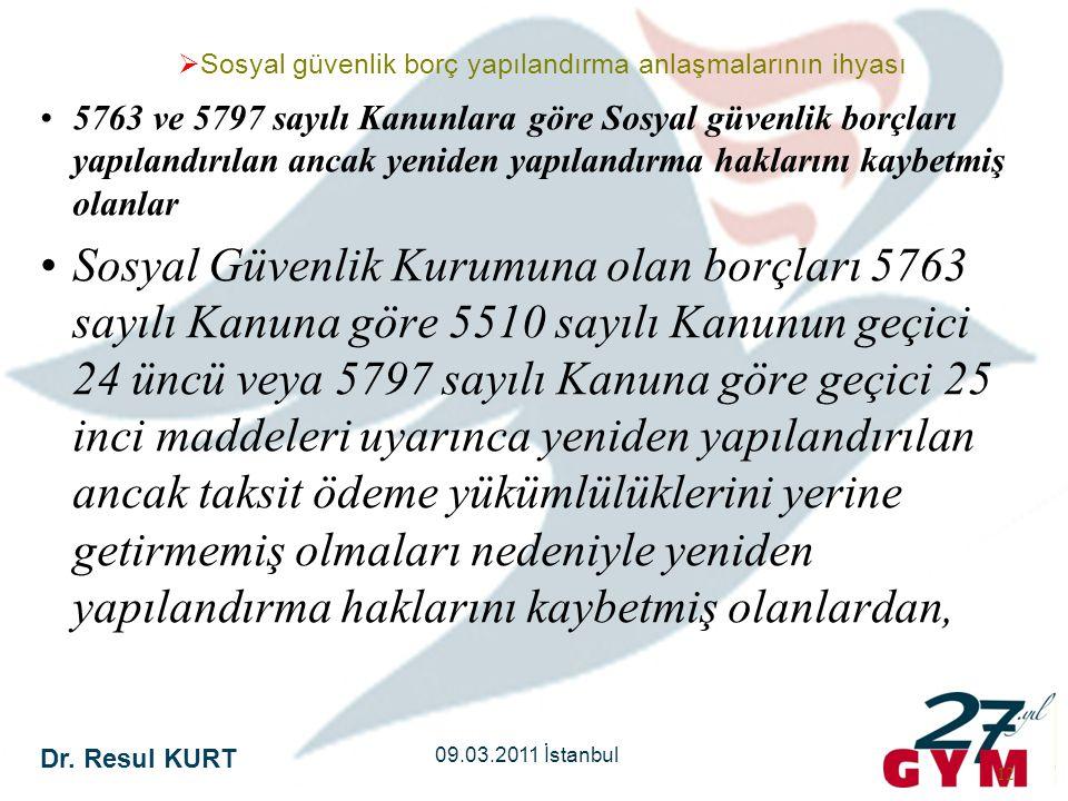 Dr. Resul KURT 09.03.2011 İstanbul 12 •5763 ve 5797 sayılı Kanunlara göre Sosyal güvenlik borçları yapılandırılan ancak yeniden yapılandırma haklarını