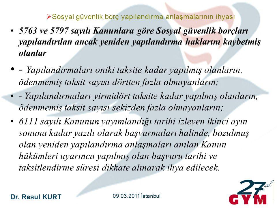 Dr. Resul KURT 09.03.2011 İstanbul 13 •5763 ve 5797 sayılı Kanunlara göre Sosyal güvenlik borçları yapılandırılan ancak yeniden yapılandırma haklarını