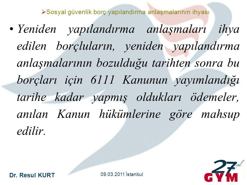 Dr. Resul KURT 09.03.2011 İstanbul 14 •Yeniden yapılandırma anlaşmaları ihya edilen borçluların, yeniden yapılandırma anlaşmalarının bozulduğu tarihte
