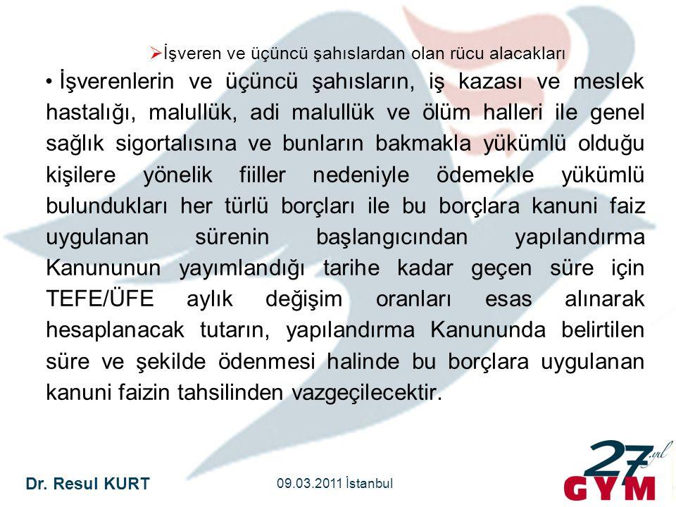 Dr. Resul KURT 09.03.2011 İstanbul  İşveren ve üçüncü şahıslardan olan rücu alacakları • İşverenlerin ve üçüncü şahısların, iş kazası ve meslek hasta