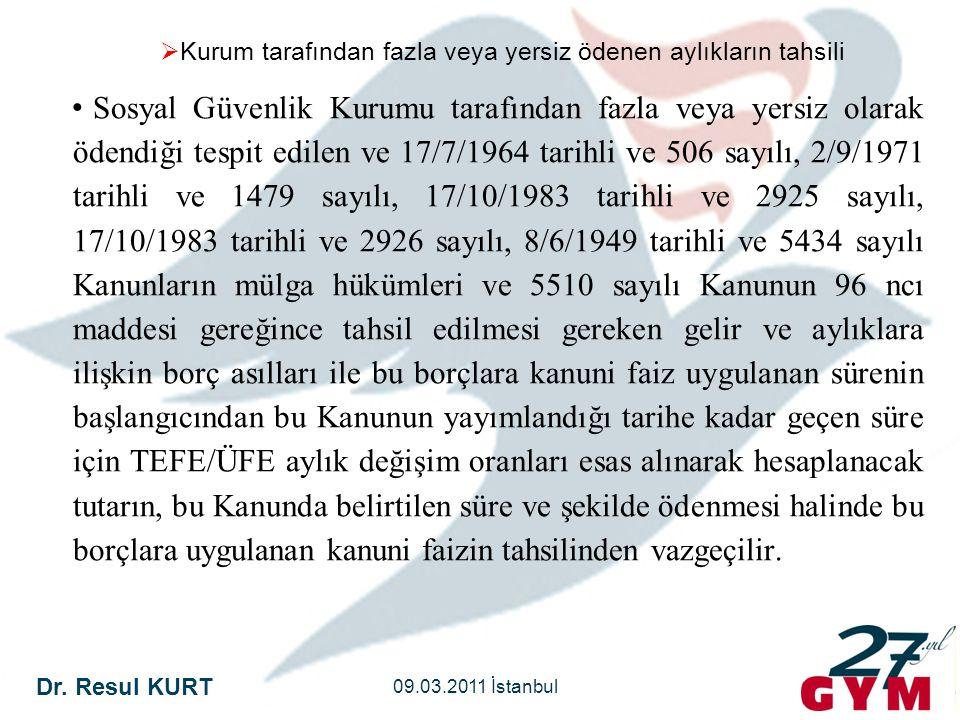 Dr. Resul KURT 09.03.2011 İstanbul  Kurum tarafından fazla veya yersiz ödenen aylıkların tahsili • Sosyal Güvenlik Kurumu tarafından fazla veya yersi