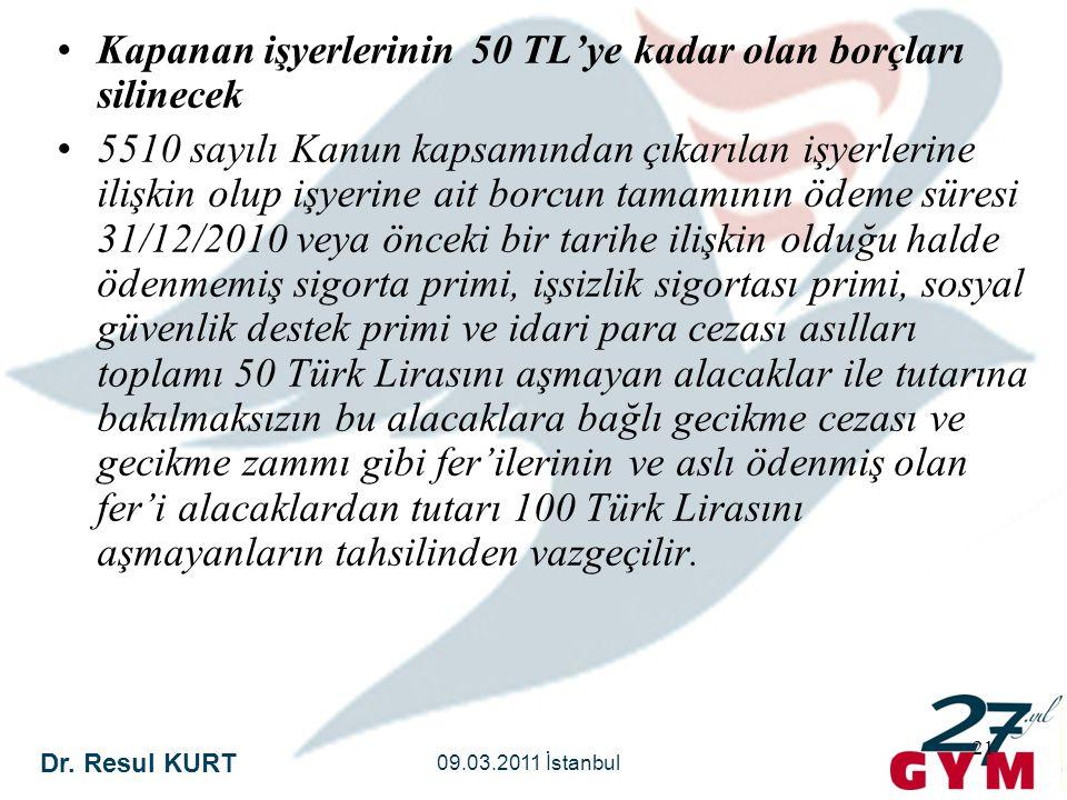 Dr. Resul KURT 09.03.2011 İstanbul 21 •Kapanan işyerlerinin 50 TL'ye kadar olan borçları silinecek •5510 sayılı Kanun kapsamından çıkarılan işyerlerin