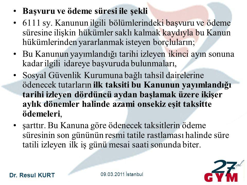 Dr. Resul KURT 09.03.2011 İstanbul 22 •Başvuru ve ödeme süresi ile şekli •6111 sy. Kanunun ilgili bölümlerindeki başvuru ve ödeme süresine ilişkin hük
