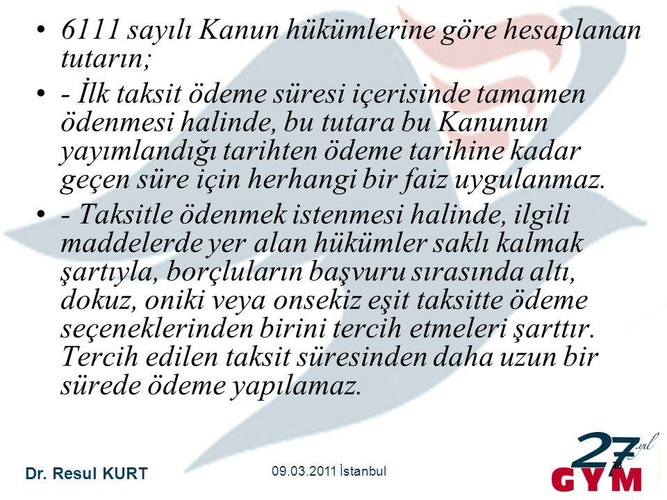 Dr. Resul KURT 09.03.2011 İstanbul 23 •6111 sayılı Kanun hükümlerine göre hesaplanan tutarın; •- İlk taksit ödeme süresi içerisinde tamamen ödenmesi h