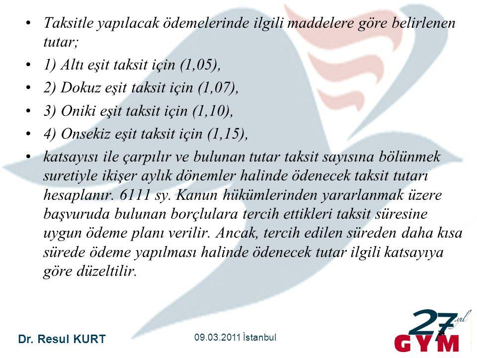Dr. Resul KURT 09.03.2011 İstanbul 24 •Taksitle yapılacak ödemelerinde ilgili maddelere göre belirlenen tutar; •1) Altı eşit taksit için (1,05), •2) D