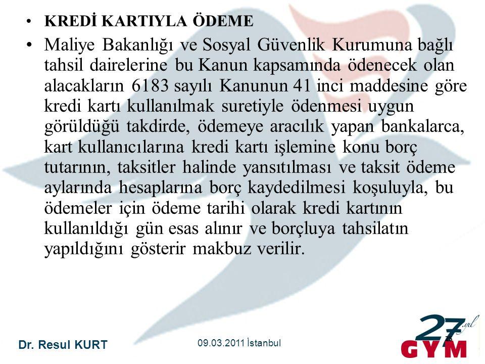 Dr. Resul KURT 09.03.2011 İstanbul 25 •KREDİ KARTIYLA ÖDEME •Maliye Bakanlığı ve Sosyal Güvenlik Kurumuna bağlı tahsil dairelerine bu Kanun kapsamında