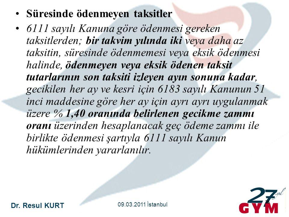 Dr. Resul KURT 09.03.2011 İstanbul 26 •Süresinde ödenmeyen taksitler •6111 sayılı Kanuna göre ödenmesi gereken taksitlerden; bir takvim yılında iki ve
