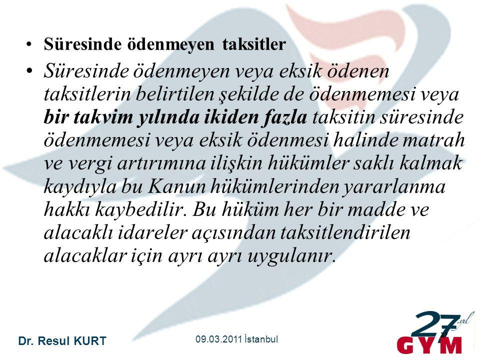 Dr. Resul KURT 09.03.2011 İstanbul 27 •Süresinde ödenmeyen taksitler •Süresinde ödenmeyen veya eksik ödenen taksitlerin belirtilen şekilde de ödenmeme