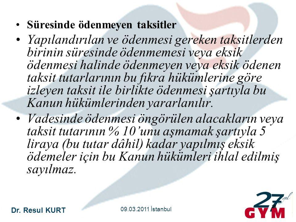 Dr. Resul KURT 09.03.2011 İstanbul 28 •Süresinde ödenmeyen taksitler •Yapılandırılan ve ödenmesi gereken taksitlerden birinin süresinde ödenmemesi vey