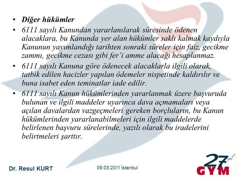 Dr. Resul KURT 09.03.2011 İstanbul 30 •Diğer hükümler •6111 sayılı Kanundan yararlanılarak süresinde ödenen alacaklara, bu Kanunda yer alan hükümler s
