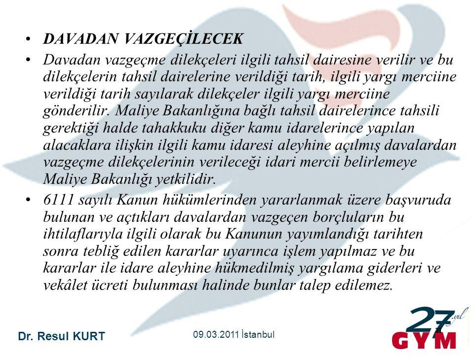 Dr. Resul KURT 09.03.2011 İstanbul 31 •DAVADAN VAZGEÇİLECEK •Davadan vazgeçme dilekçeleri ilgili tahsil dairesine verilir ve bu dilekçelerin tahsil da