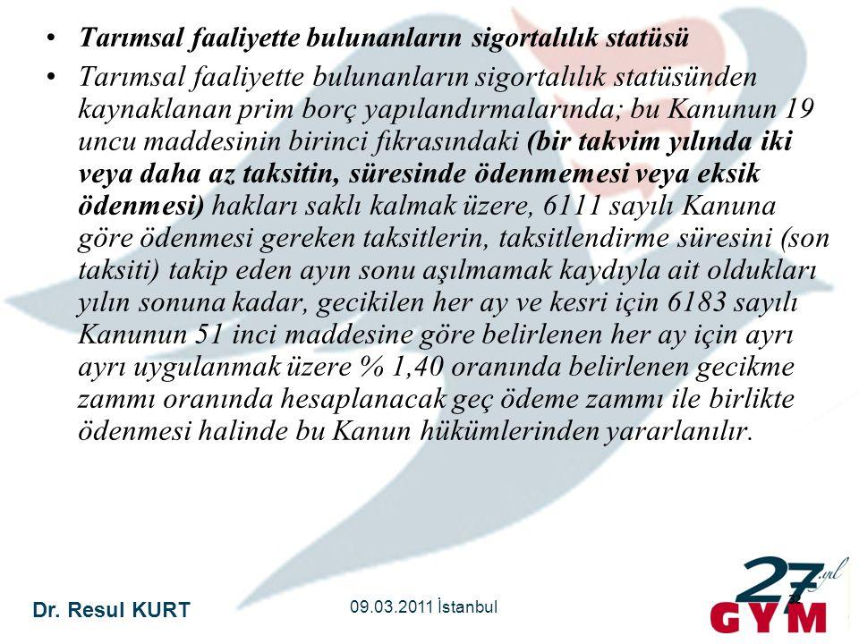 Dr. Resul KURT 09.03.2011 İstanbul 32 •Tarımsal faaliyette bulunanların sigortalılık statüsü •Tarımsal faaliyette bulunanların sigortalılık statüsünde