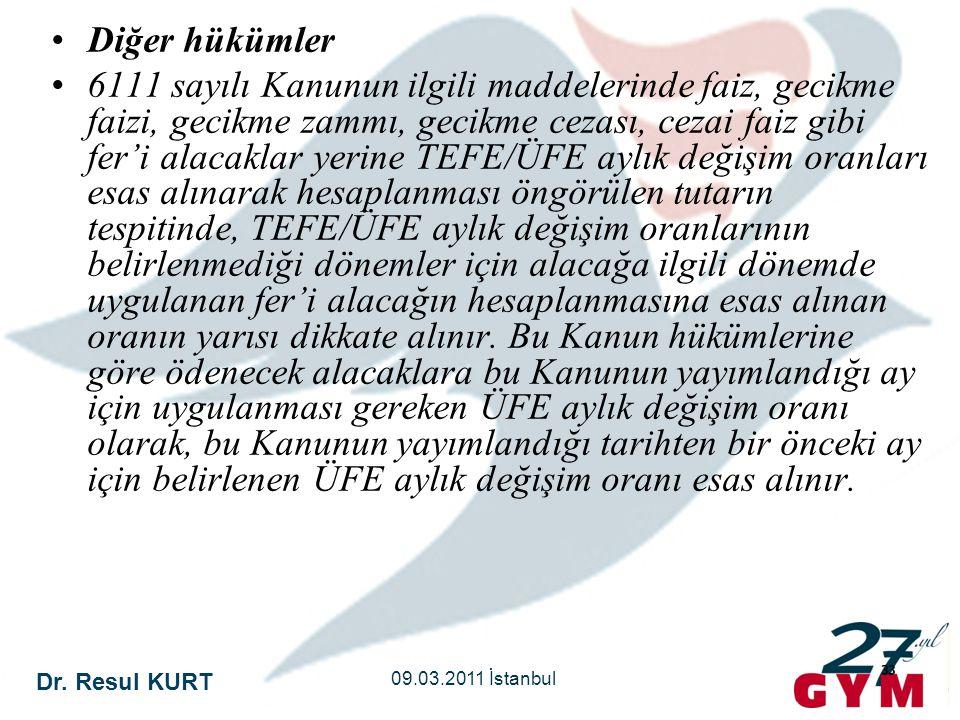 Dr. Resul KURT 09.03.2011 İstanbul 33 •Diğer hükümler •6111 sayılı Kanunun ilgili maddelerinde faiz, gecikme faizi, gecikme zammı, gecikme cezası, cez